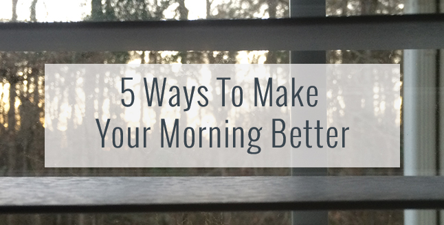 5 Ways To Make Your Morning Better