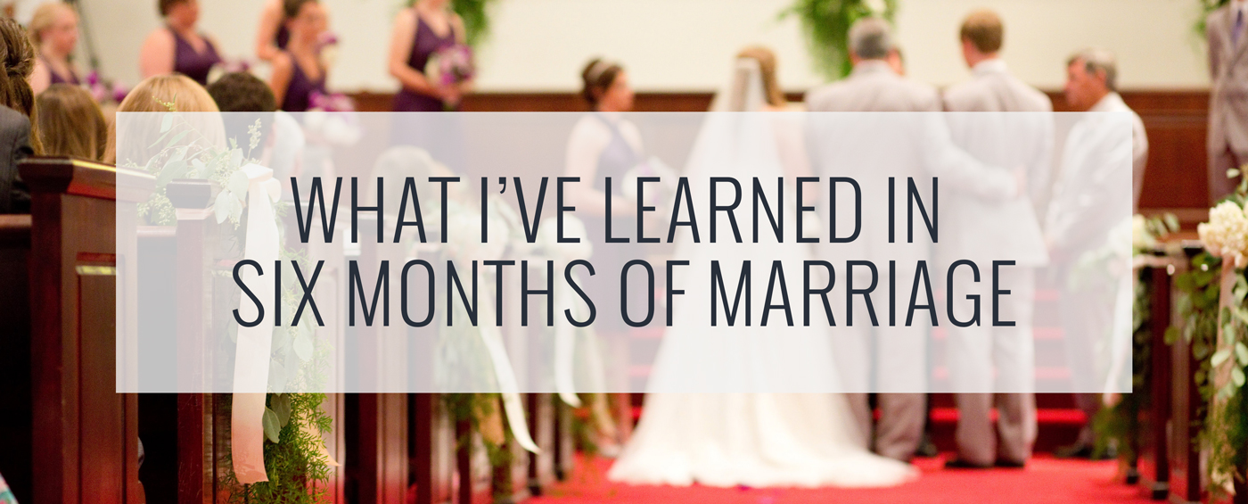 What I've Learned in Six Months of Marriage | heartnatured