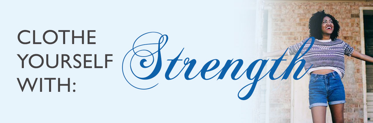 Clothe Yourself With Strength | heartnatured