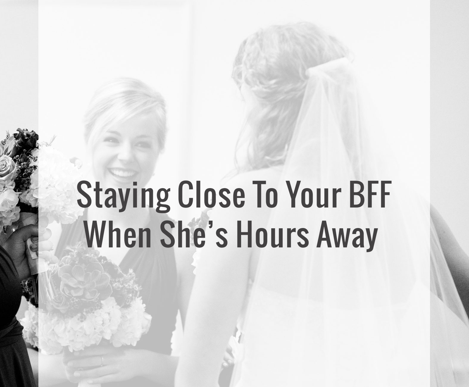 Ways To Stay Close To Your BFF When She's Hours Away   heartnatured