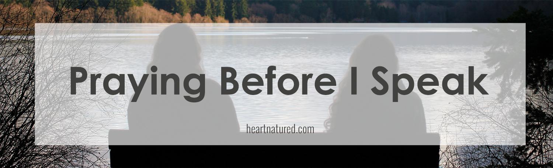 Praying Before I Speak | Heartnatured