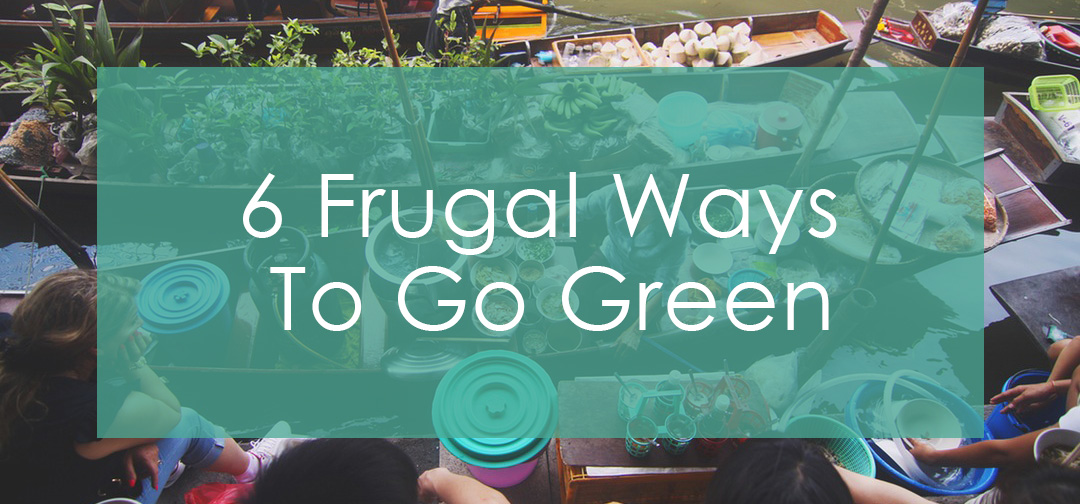 6 Frugal Ways To Live Green-Ly | heartnatured