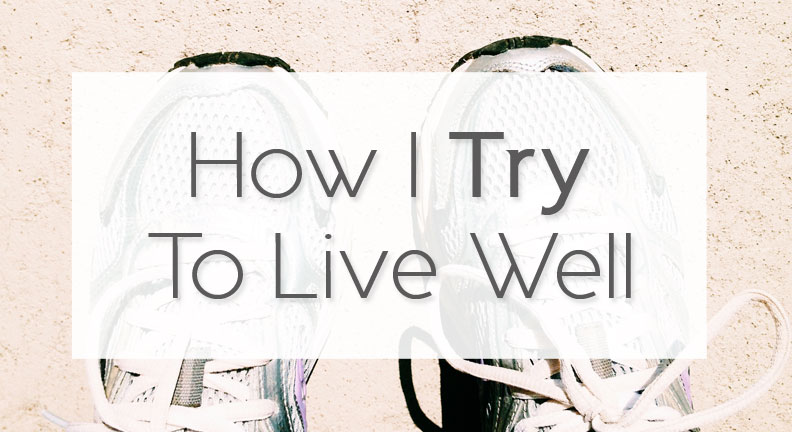 How I Try To Live Well | heartnatured