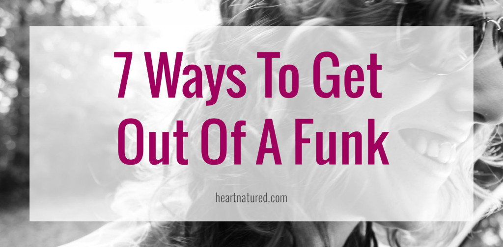 Get Out Of That Funk!     heartnatured