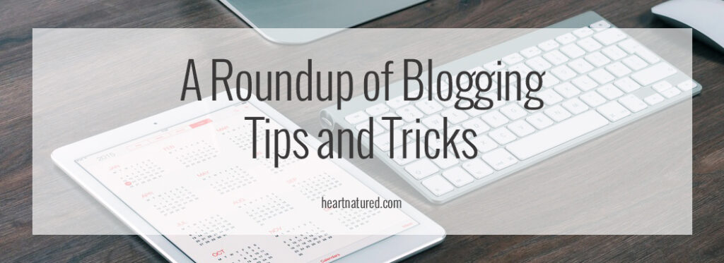 A Roundup of Blogging Tips and Tricks | heartnatured