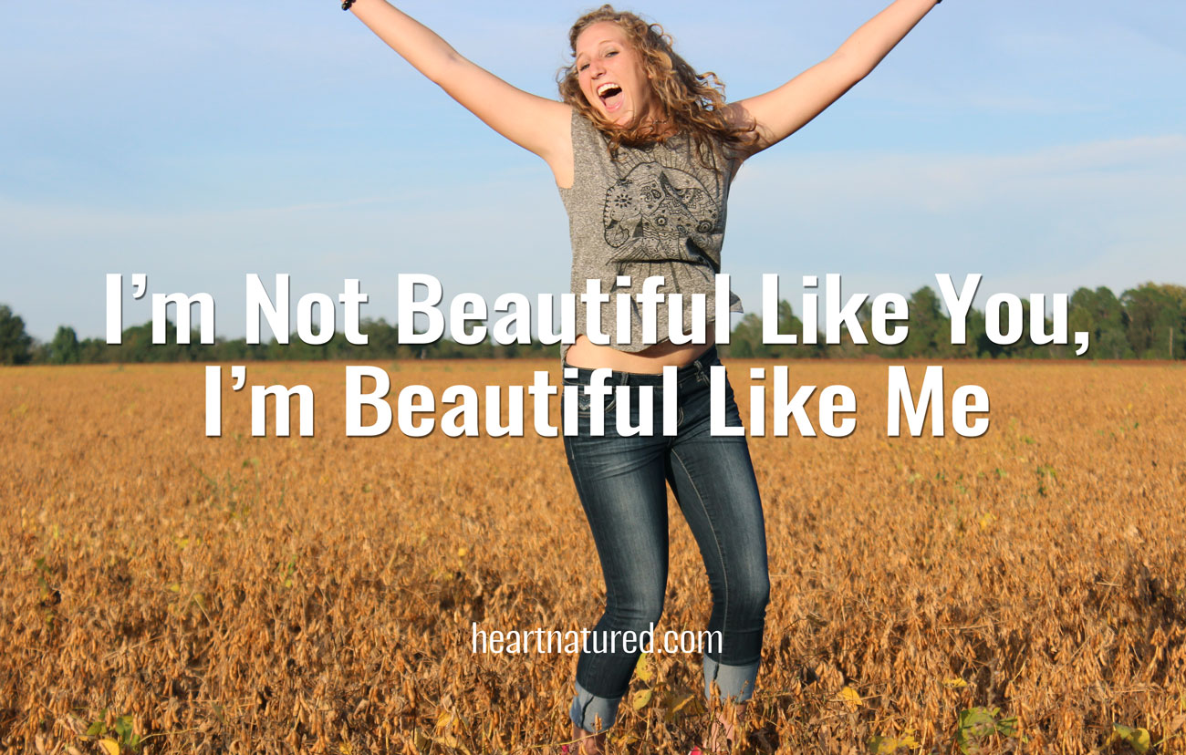 I'm Not Beautiful Like You, I'm Beautiful Like Me | heartnatured