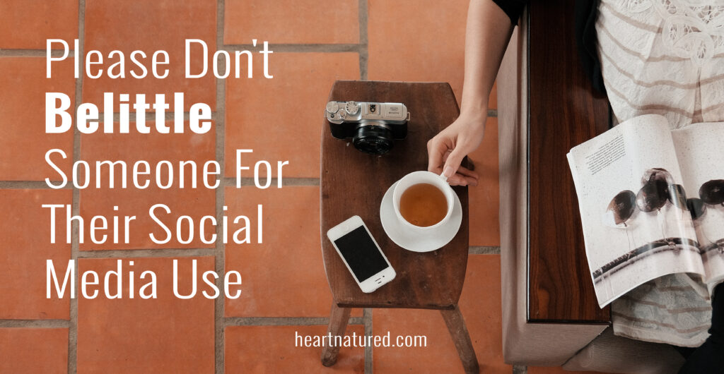 Please Don't Belittle Someone For Their Social Media Use